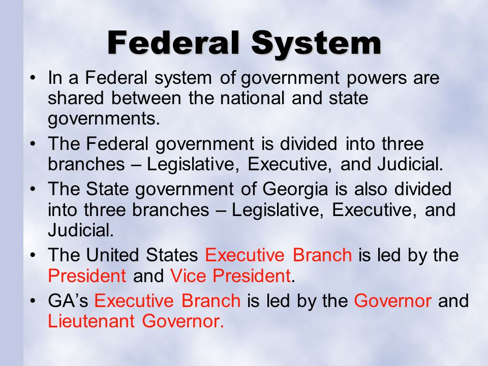 Federal System In a Federal system of government powers are shared between the national and state governments. The Federal government is divided into