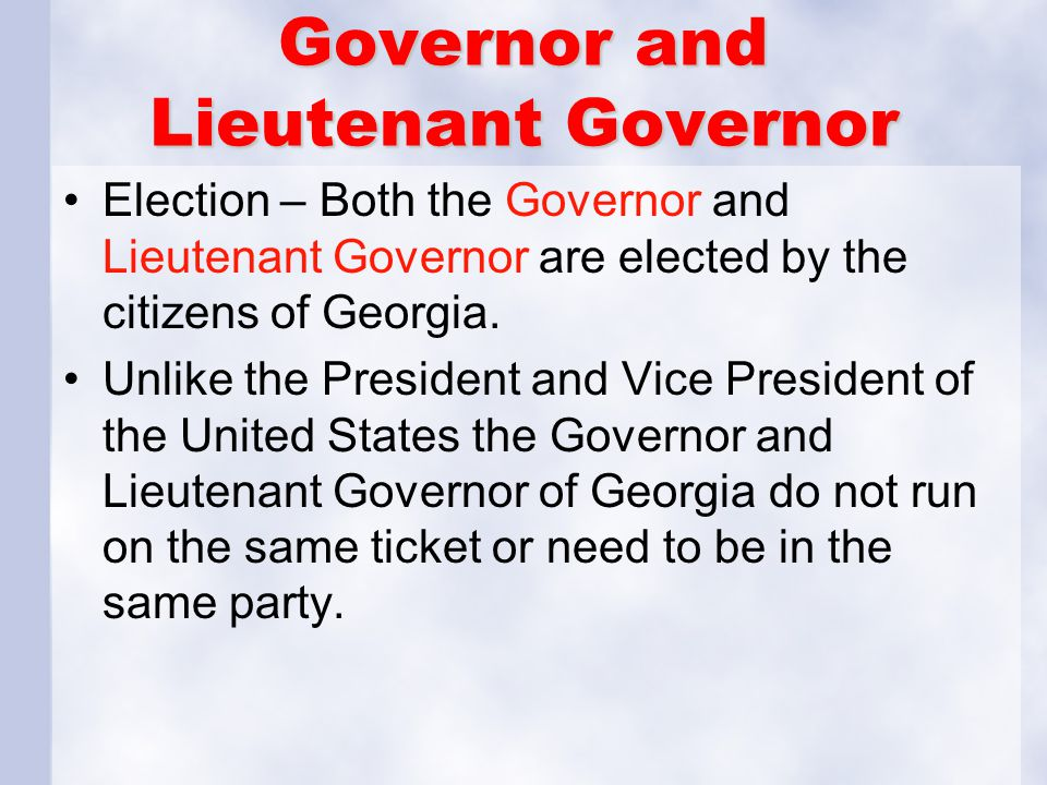 Governor and Lieutenant Governor Election – Both the Governor and Lieutenant Governor are elected by the citizens of Georgia. Unlike the President and
