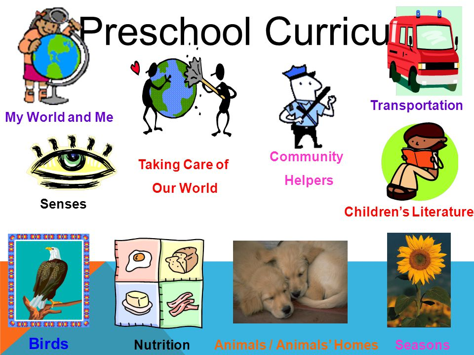 Preschool Curriculum My World and Me Animals / Animals' Homes Birds Nutrition Transportation Community Helpers Seasons Senses Children's Literature Taking Care of Our World