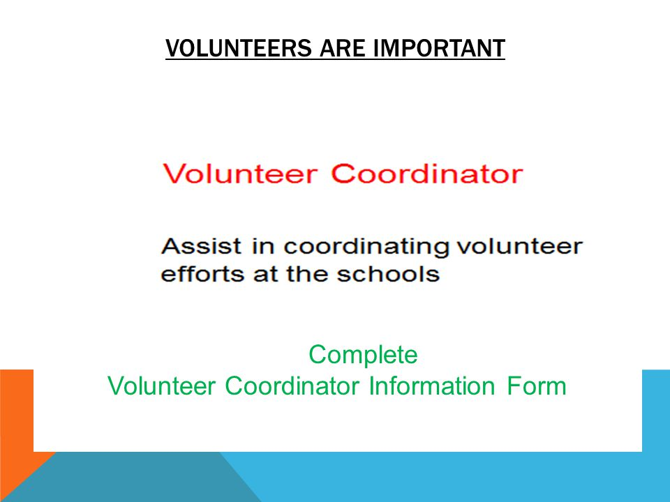 VOLUNTEERS ARE IMPORTANT Complete Volunteer Coordinator Information Form
