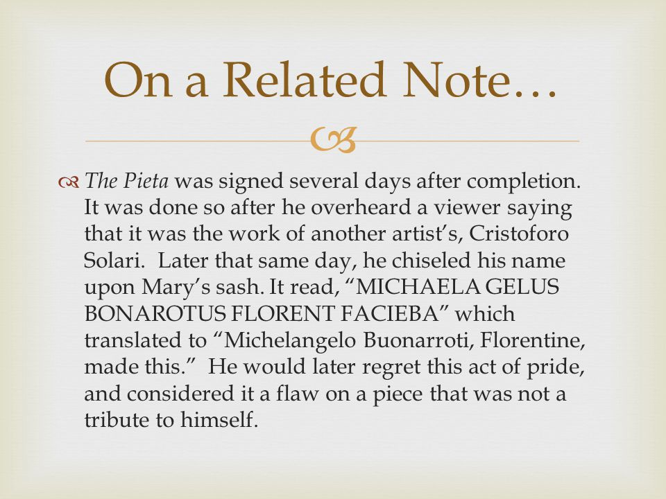  On a Related Note…  The Pieta was signed several days after completion.