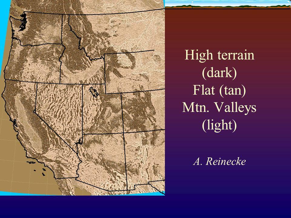 High terrain (dark) Flat (tan) Mtn. Valleys (light) A. Reinecke
