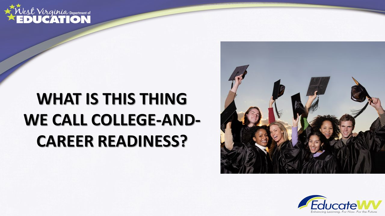 WHAT IS THIS THING WE CALL COLLEGE-AND- CAREER READINESS?