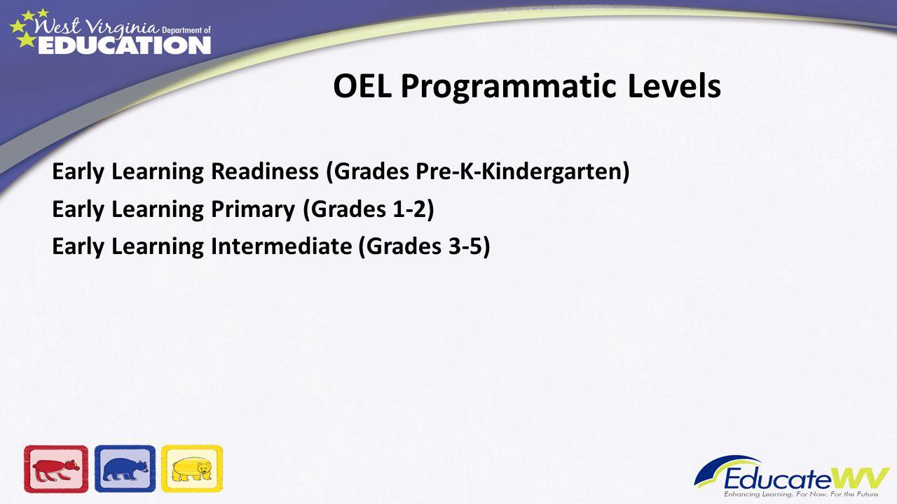 OEL Programmatic Levels Early Learning Readiness (Grades Pre-K-Kindergarten) Early Learning Primary (Grades 1-2) Early Learning Intermediate (Grades 3