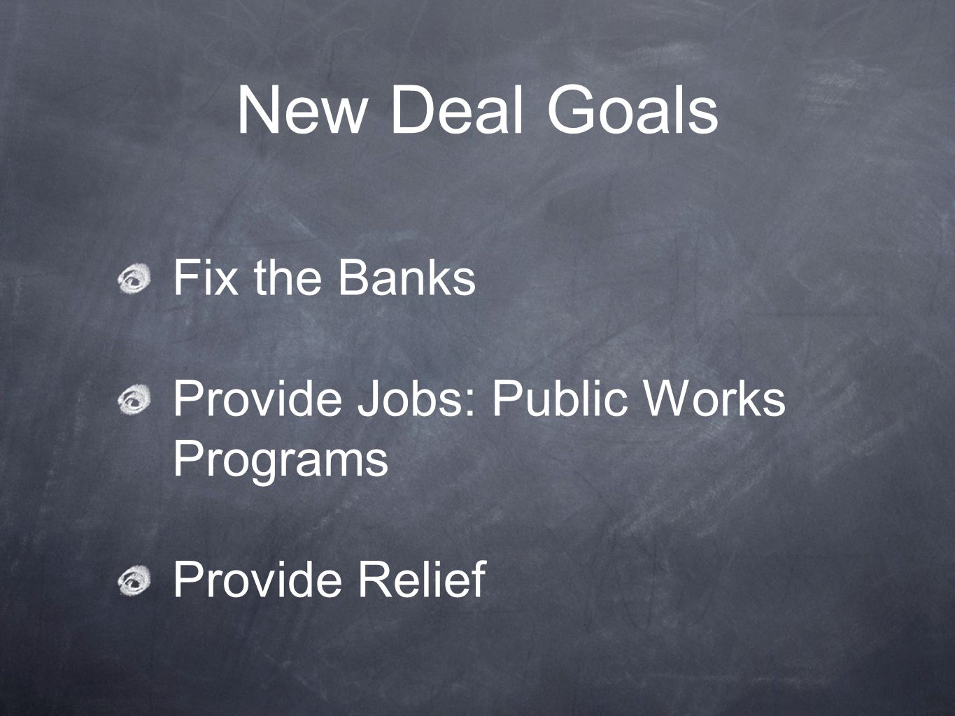 New Deal Goals Fix the Banks Provide Jobs: Public Works Programs Provide Relief