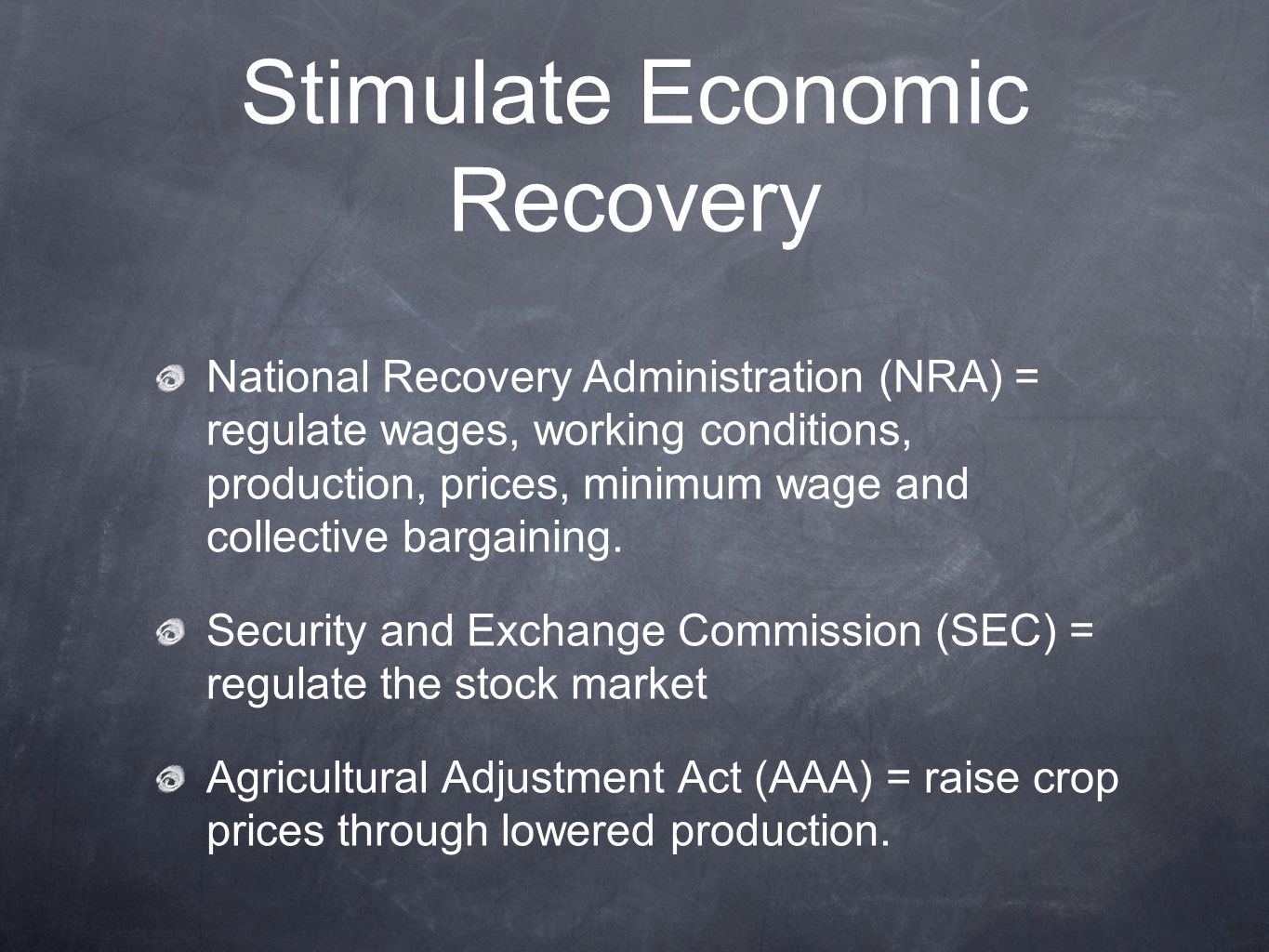 Stimulate Economic Recovery National Recovery Administration (NRA) = regulate wages, working conditions, production, prices, minimum wage and collective bargaining.