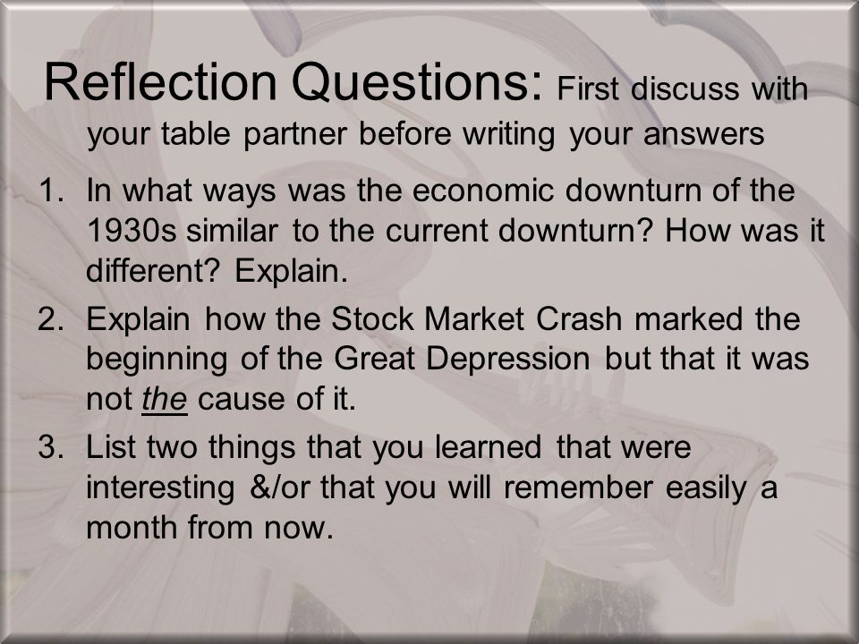 Reflection Questions: First discuss with your table partner before writing your answers 1.In what ways was the economic downturn of the 1930s similar