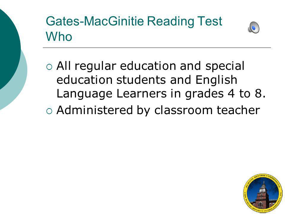 Gates-MacGinitie Reading Test When  At least twice a year  Beginning and end of the school year