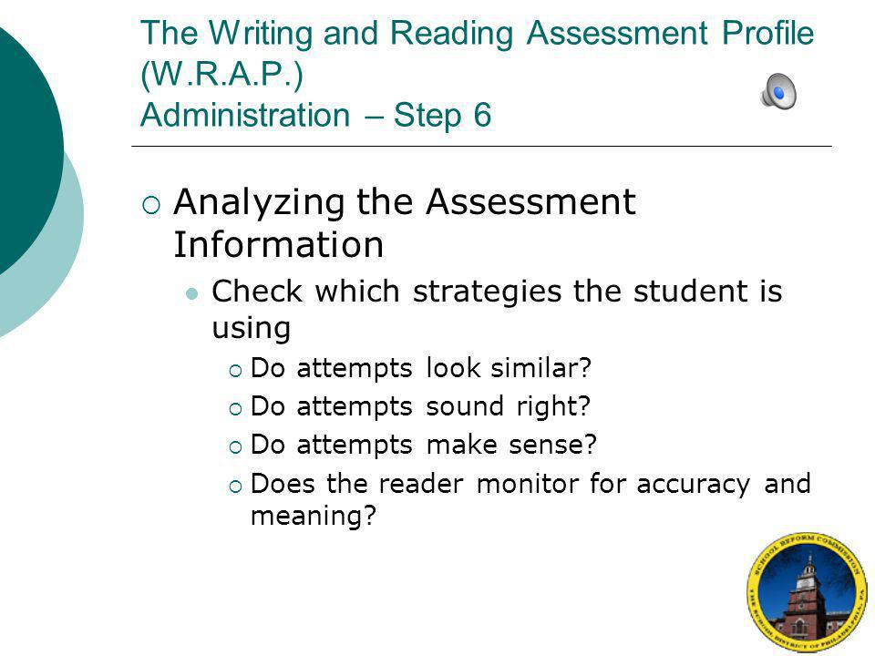 The Writing and Reading Assessment Profile (W.R.A.P.) Administration – Step 6  Analyzing the Assessment Information Total the errors and find the accuracy percentage of student's reading using the conversion table on the sheet