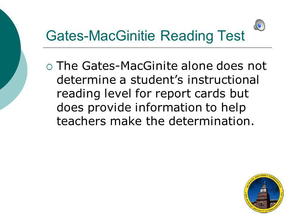Gates-MacGinitie Reading Test  Teachers should use actual Guided Reading experiences to provide more detailed information about the student's reading ability.