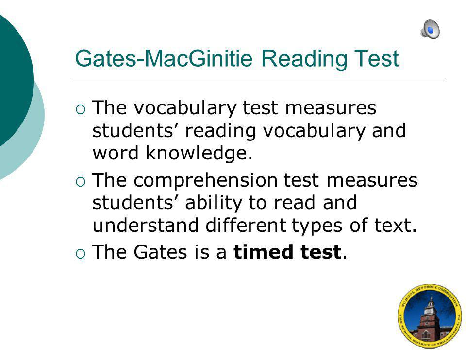 Gates-MacGinitie Reading Test  The Gates will help identify which students need additional individual diagnosis and extra support in reading.
