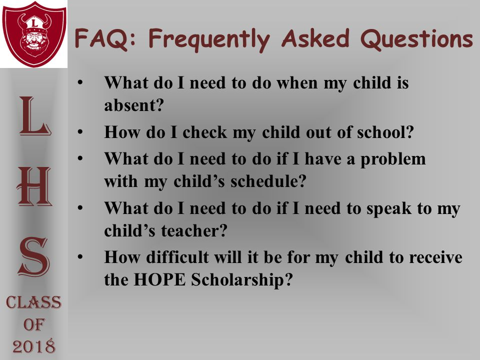 FAQ: Frequently Asked Questions L H S Class Of 2018 What do I need to do when my child is absent? How do I check my child out of school? What do I nee