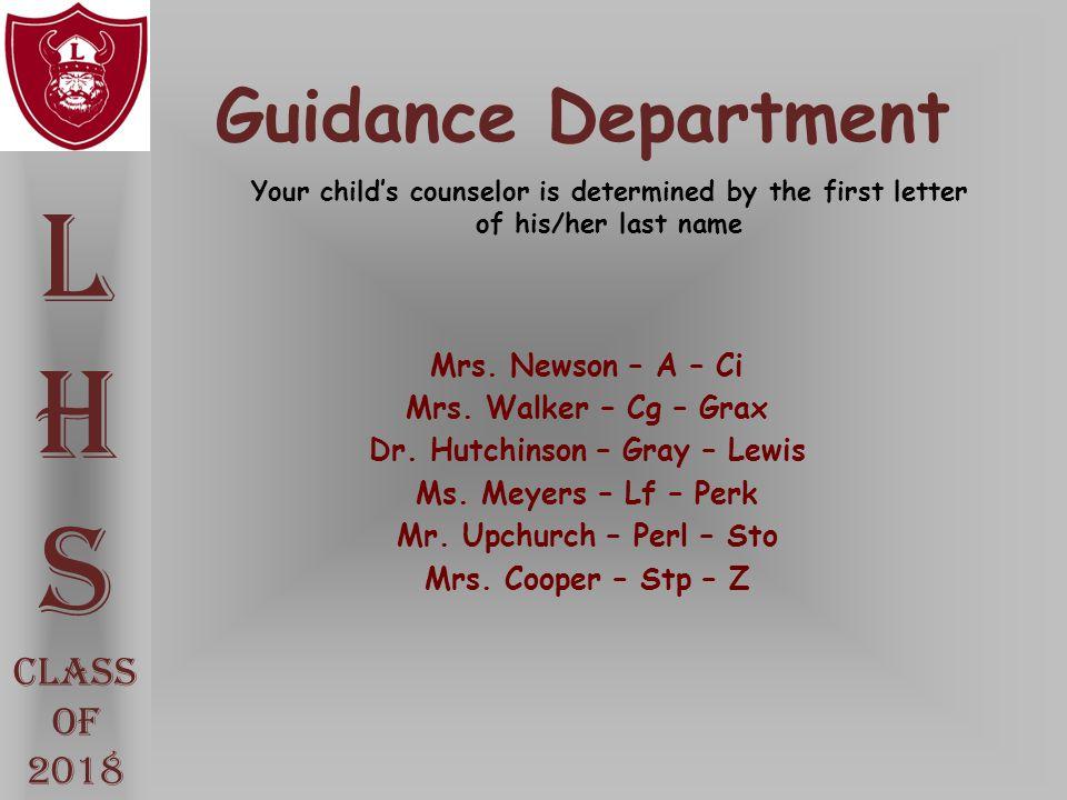 Guidance Department Mrs. Newson – A – Ci Mrs. Walker – Cg – Grax Dr. Hutchinson – Gray – Lewis Ms. Meyers – Lf – Perk Mr. Upchurch – Perl – Sto Mrs. C