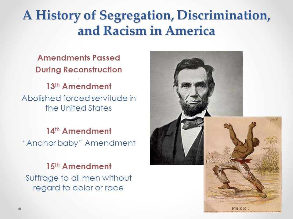 A History of Segregation, Discrimination, and Racism in America Amendments Passed During Reconstruction.