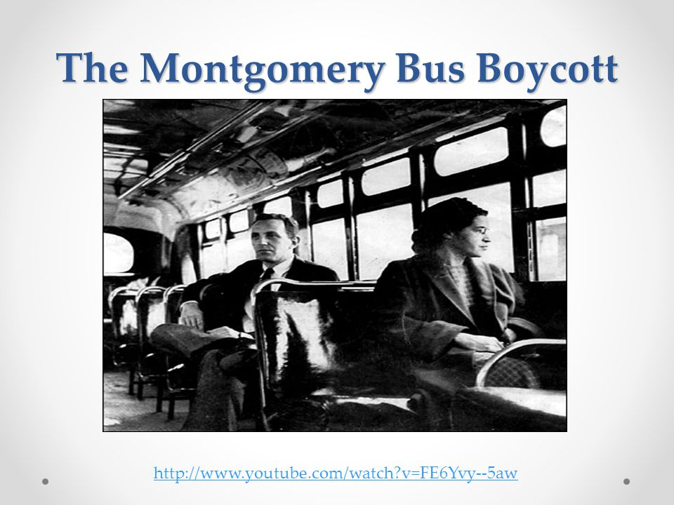 The Montgomery Bus Boycott http://www.youtube.com/watch v=FE6Yvy--5aw