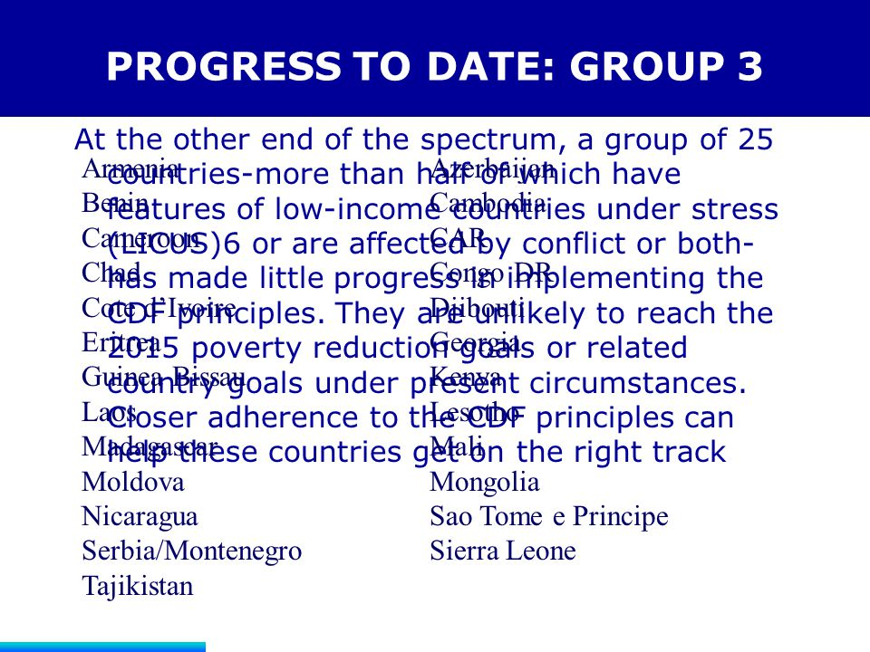 PROGRESS TO DATE: GROUP 3 At the other end of the spectrum, a group of 25 countries-more than half of which have features of low-income countries unde