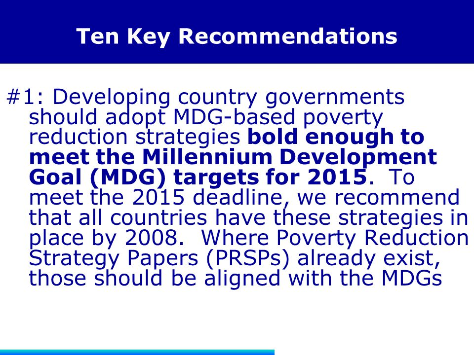 Ten Key Recommendations #1: Developing country governments should adopt MDG-based poverty reduction strategies bold enough to meet the Millennium Deve