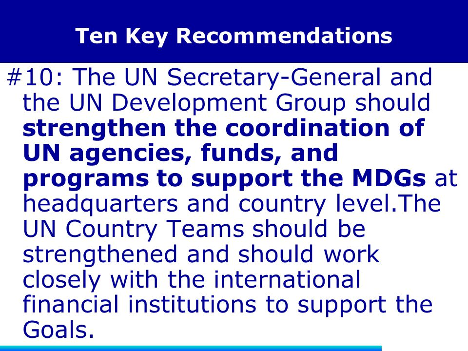 Ten Key Recommendations #10: The UN Secretary-General and the UN Development Group should strengthen the coordination of UN agencies, funds, and progr