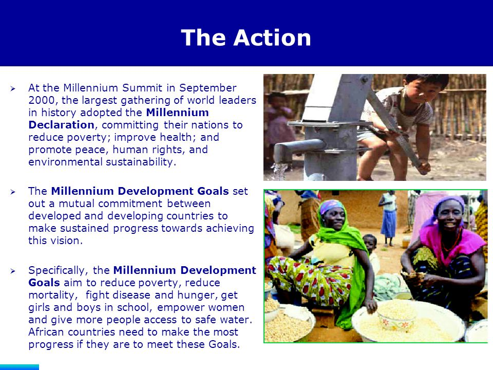 The Opportunity The Millennium Development Goals can be achieved by 2015, even in the poorest countries, if strategic action is taken.