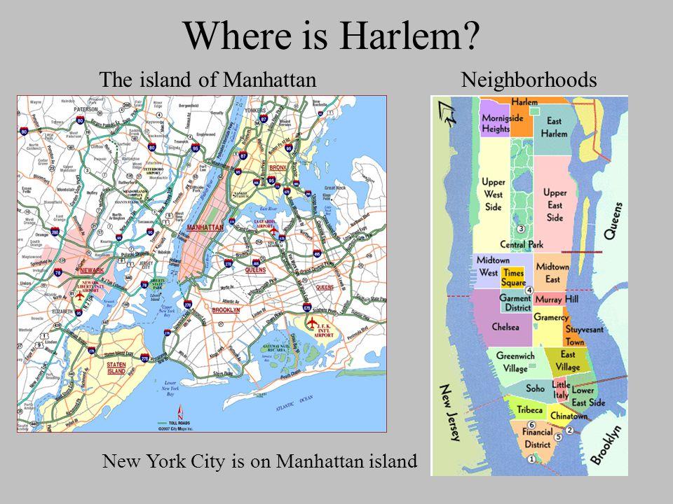 Where is Harlem? The island of Manhattan New York City is on Manhattan island Neighborhoods