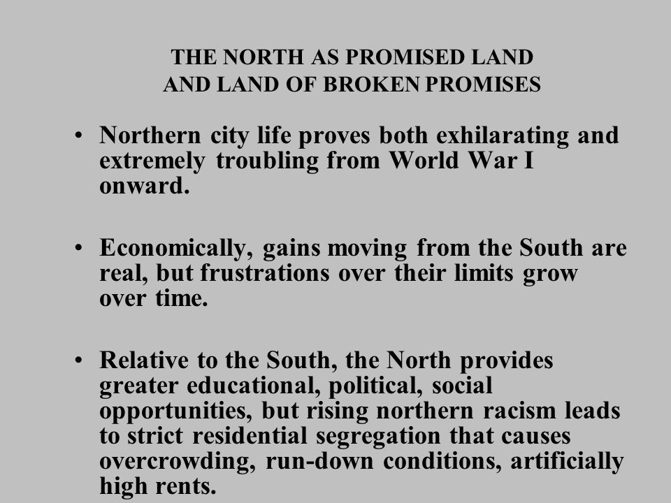 THE NORTH AS PROMISED LAND AND LAND OF BROKEN PROMISES Northern city life proves both exhilarating and extremely troubling from World War I onward. Ec