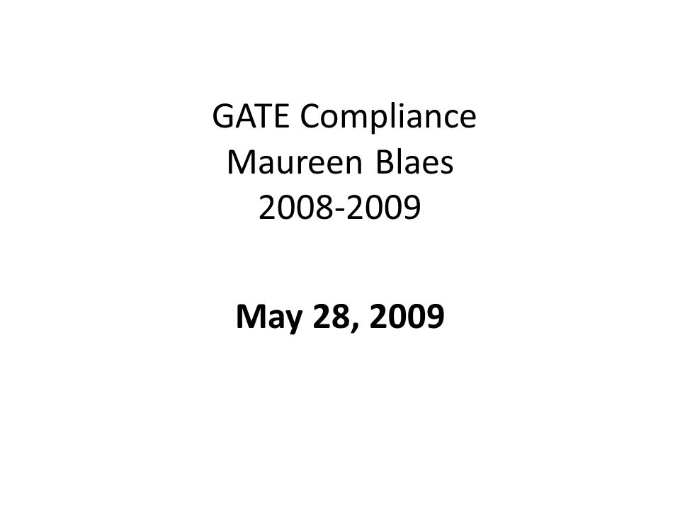 GATE Compliance Maureen Blaes May 28, 2009
