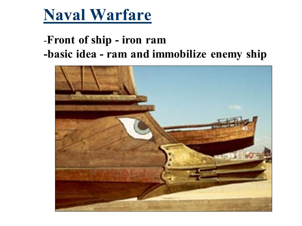 Naval Warfare - Front of ship - iron ram -basic idea - ram and immobilize enemy ship