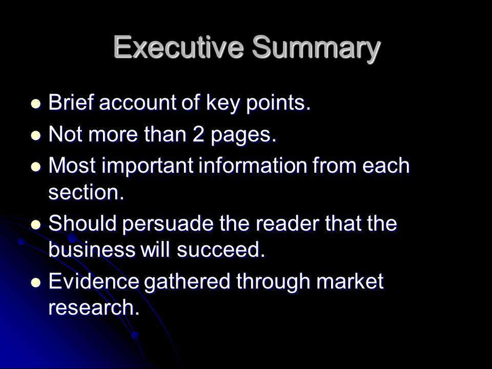 Executive Summary Brief account of key points. Brief account of key points. Not more than 2 pages. Not more than 2 pages. Most important information f