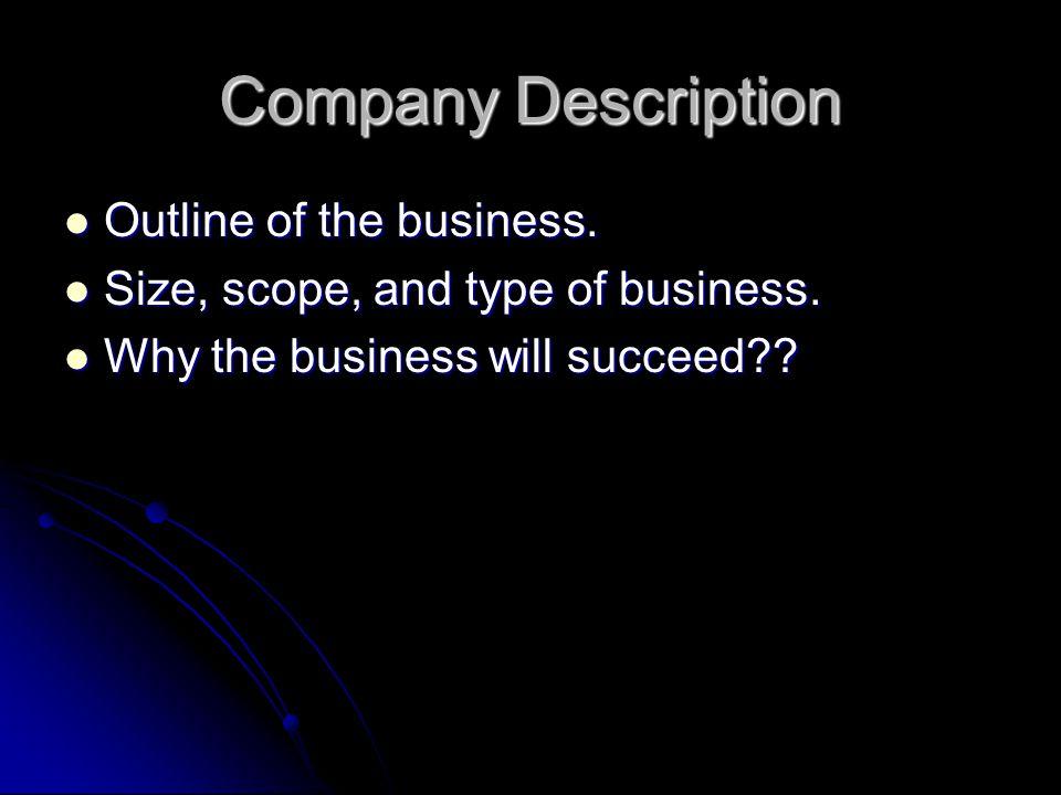 Company Description Outline of the business. Outline of the business. Size, scope, and type of business. Size, scope, and type of business. Why the bu