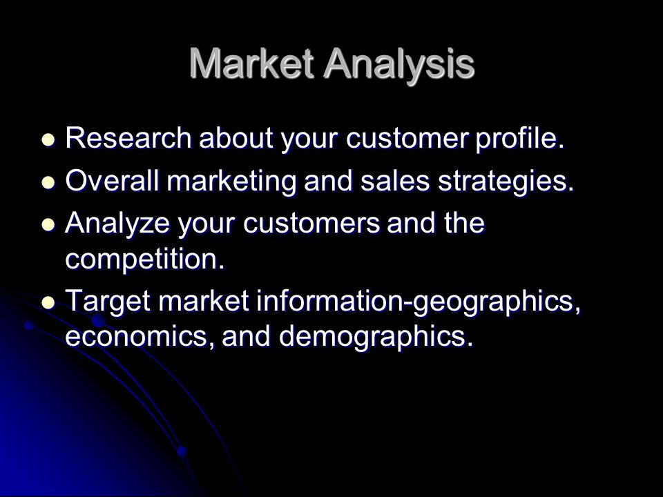 Market Analysis Research about your customer profile. Research about your customer profile. Overall marketing and sales strategies. Overall marketing