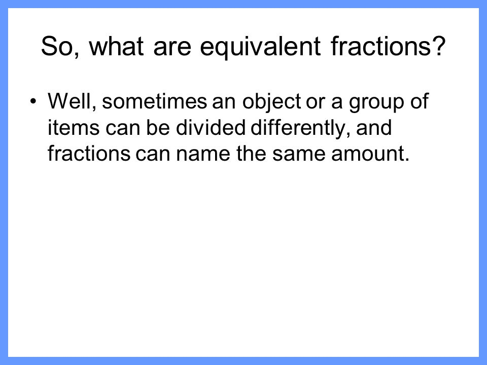 Then, shade the second fraction on the second table. 1 2 4 8 =