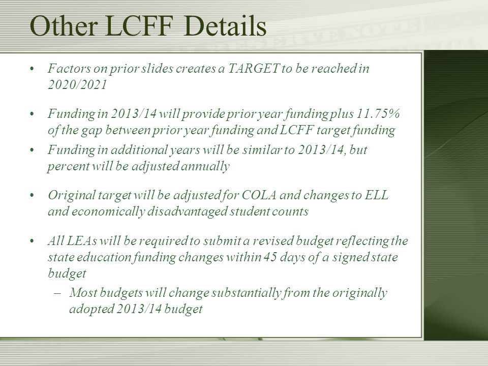 GVUSD LCFF Calculation Supplemental grant only –Concentration required 55%, GVUSD is 39% Transportation, EIA, Targeted Instructional Improvement Grant (TIIG), Special ED, Lottery, Agricultural Incentive Grant, and Specialized Secondary Program funding remains outside of LCFF Current LCFF assumptions reflect a difference of about ($110,000) per year under LCFF than RL with the reduced deficit factor (18.997%)