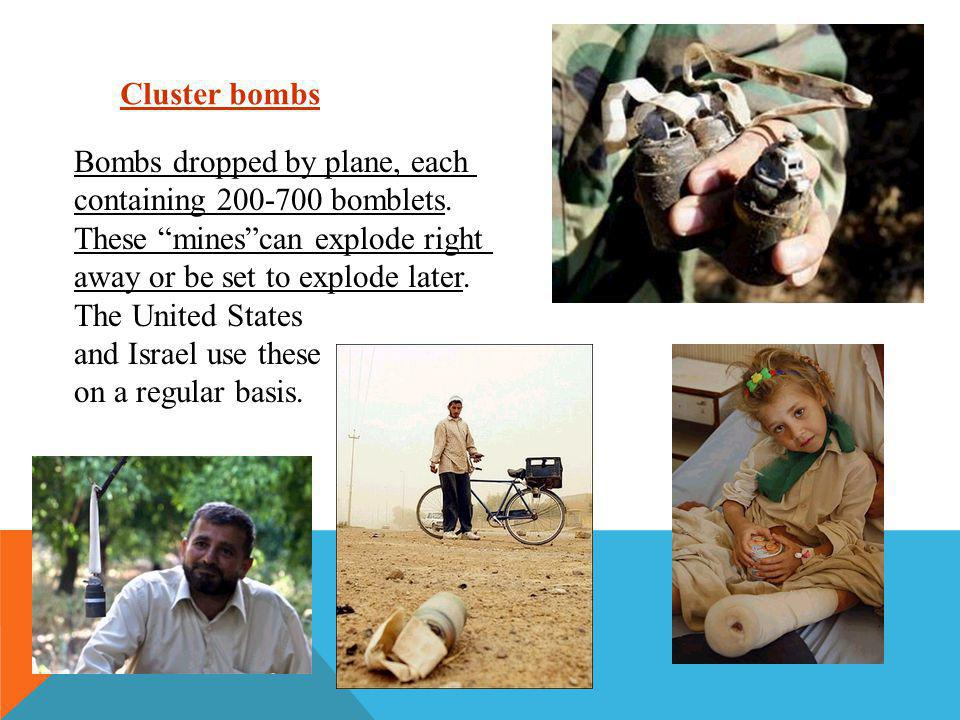 """Cluster bombs Bombs dropped by plane, each containing 200-700 bomblets. These """"mines""""can explode right away or be set to explode later. The United Sta"""