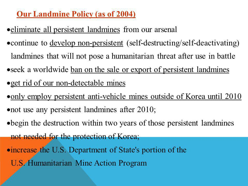  eliminate all persistent landmines from our arsenal  continue to develop non-persistent (self-destructing/self-deactivating) landmines that will no