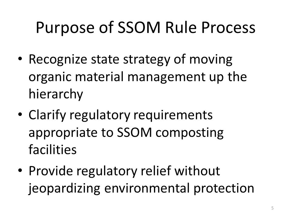 Purpose of SSOM Rule Process Recognize state strategy of moving organic material management up the hierarchy Clarify regulatory requirements appropria