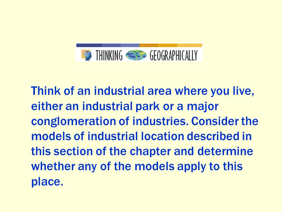 Think of an industrial area where you live, either an industrial park or a major conglomeration of industries. Consider the models of industrial locat