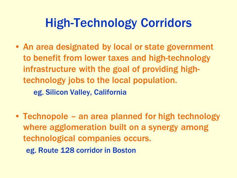 High-Technology Corridors An area designated by local or state government to benefit from lower taxes and high-technology infrastructure with the goal