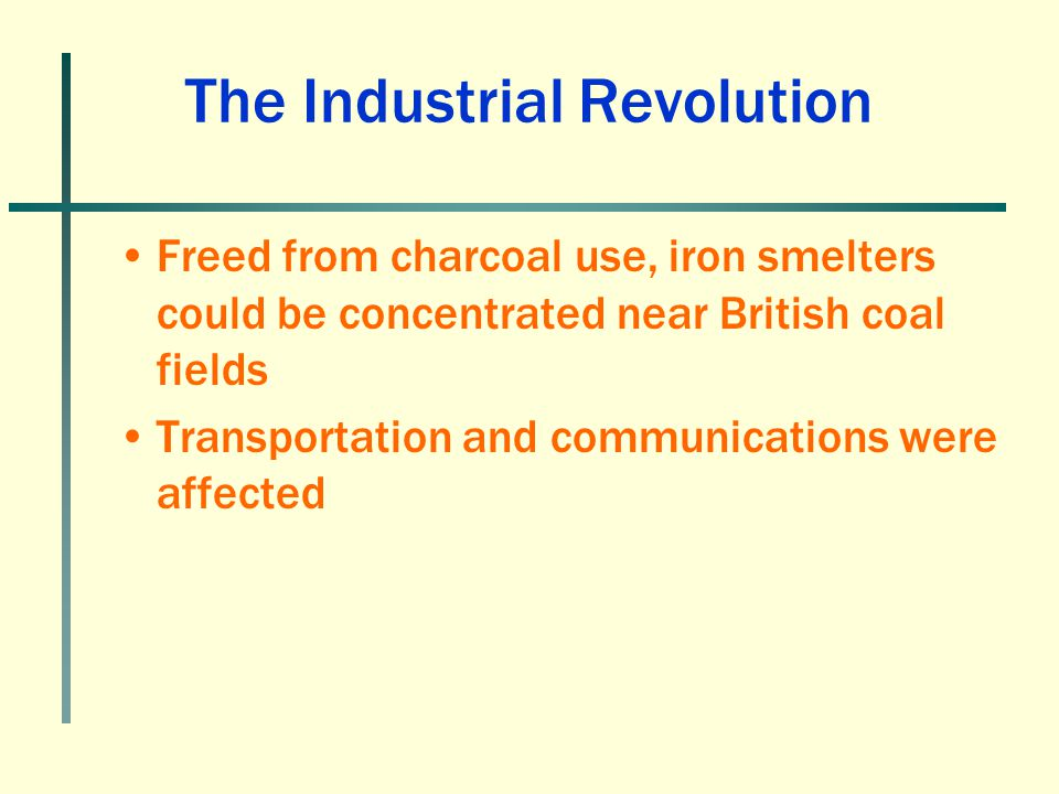 Freed from charcoal use, iron smelters could be concentrated near British coal fields Transportation and communications were affected The Industrial R