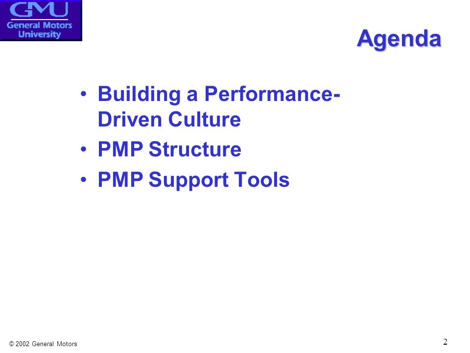 © 2002 General Motors 13 3 x 3 Performance Grid Grid Performance J X J  J X  X X  The 3 x 3 Performance Grid process and tool combines the results and behaviors of leaders.