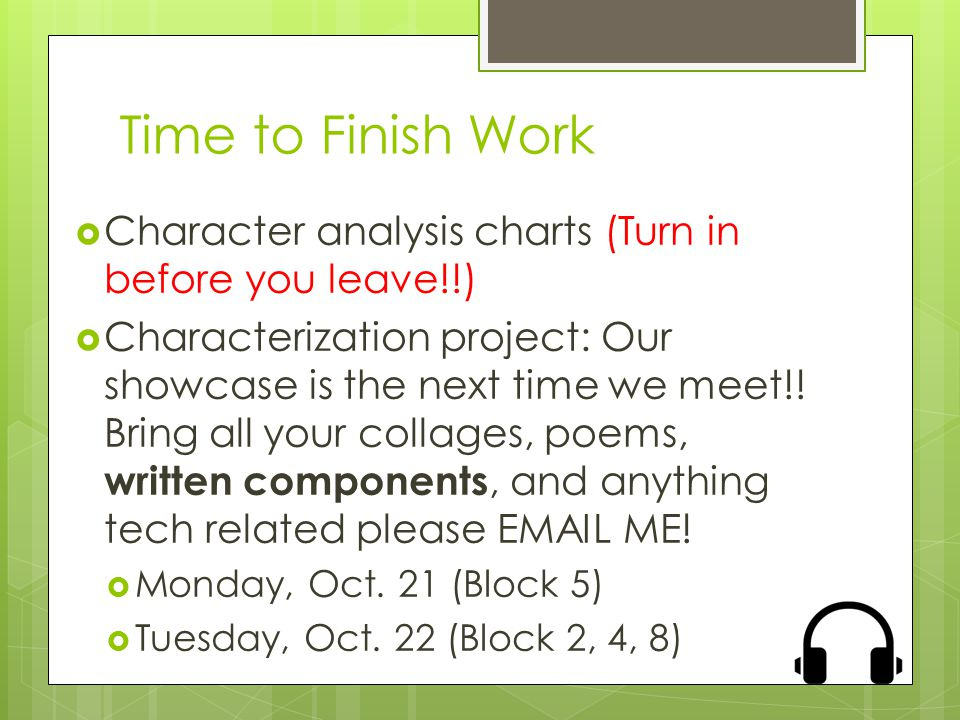 Time to Finish Work  Character analysis charts (Turn in before you leave!!)  Characterization project: Our showcase is the next time we meet!.