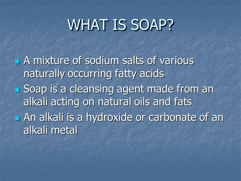 HOW IT WORKS Most soaps remove grease and dirt because some of their components are surfactants (surface-active agents) Most soaps remove grease and dirt because some of their components are surfactants (surface-active agents) Surfactants have a molecular structure that acts as a link between water and the dirt particles Surfactants have a molecular structure that acts as a link between water and the dirt particles This loosens the particles from the underlying fibers or surfaces to be cleaned This loosens the particles from the underlying fibers or surfaces to be cleaned One end of the molecule is hydrophilic (attracted to water) One end of the molecule is hydrophilic (attracted to water) The other is hydrophobic (attracted to substances that are not water soluble) The other is hydrophobic (attracted to substances that are not water soluble)