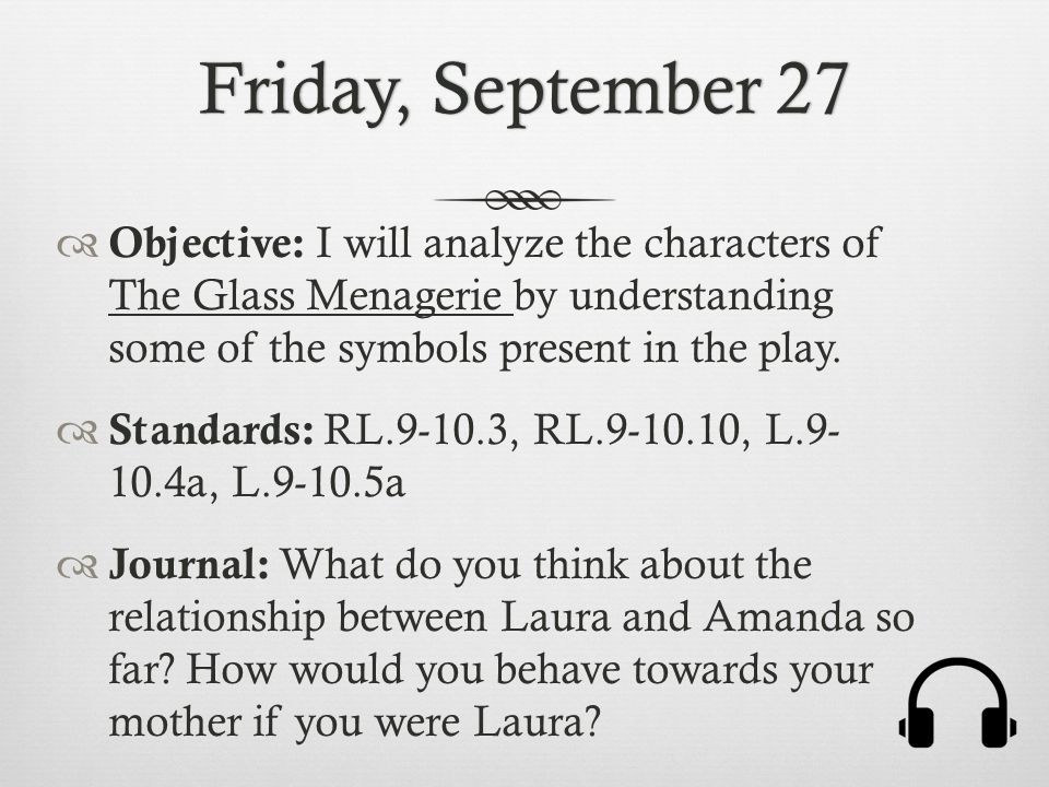 Friday, September 27Friday, September 27  Objective: I will analyze the characters of The Glass Menagerie by understanding some of the symbols presen