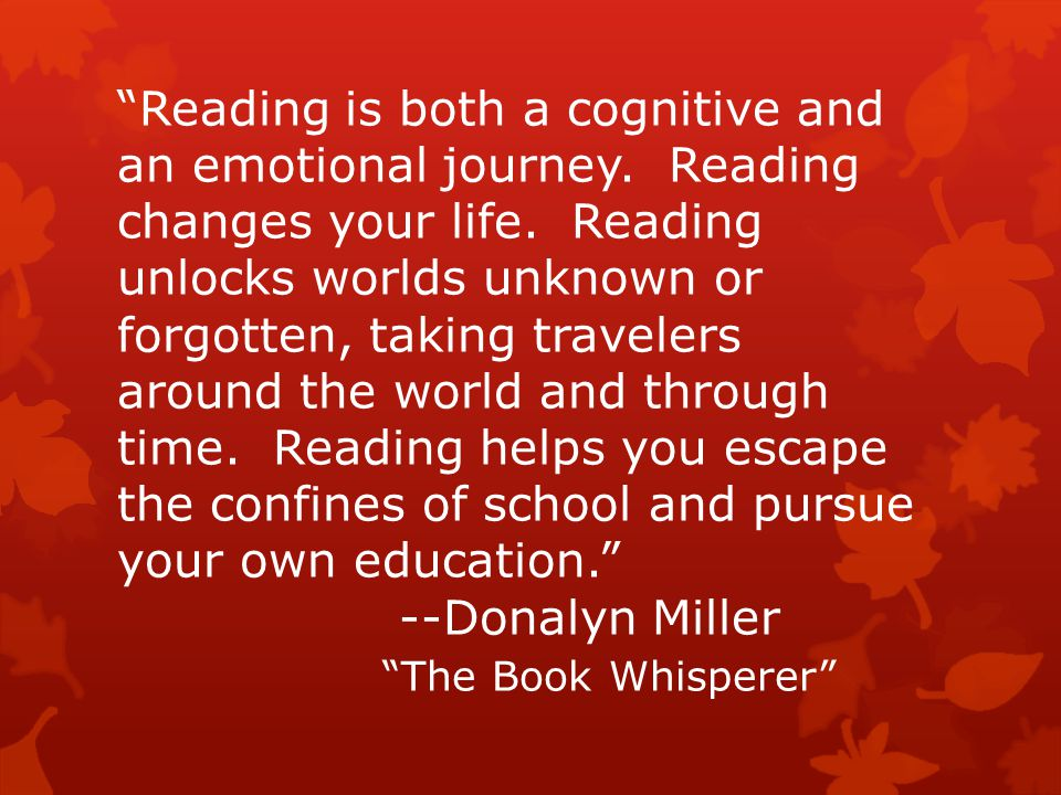 """""""Reading is both a cognitive and an emotional journey. Reading changes your life. Reading unlocks worlds unknown or forgotten, taking travelers around"""