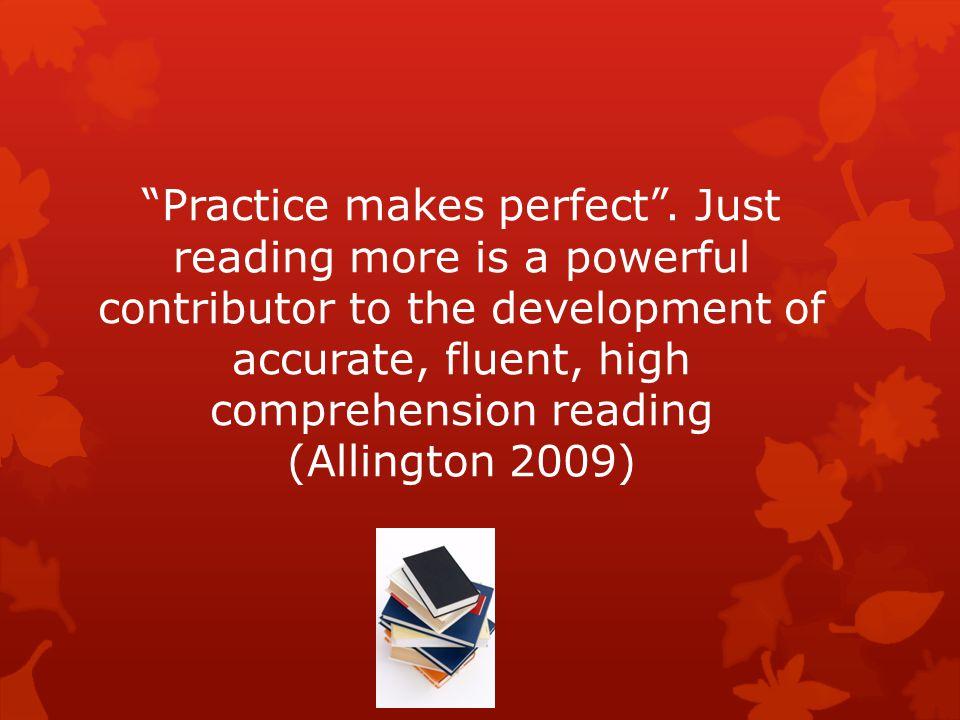 Practice makes perfect .