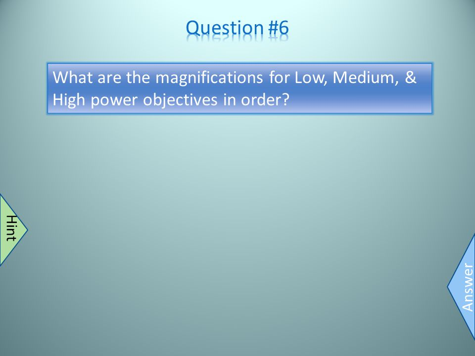 4X, 10x, & 40x Answer Think 4 1 4 Hint What are the magnifications for Low, Medium, & High power objectives in order?