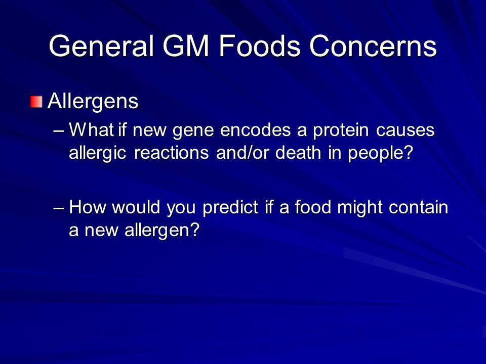 General GM Foods Concerns Allergens –What if new gene encodes a protein causes allergic reactions and/or death in people.
