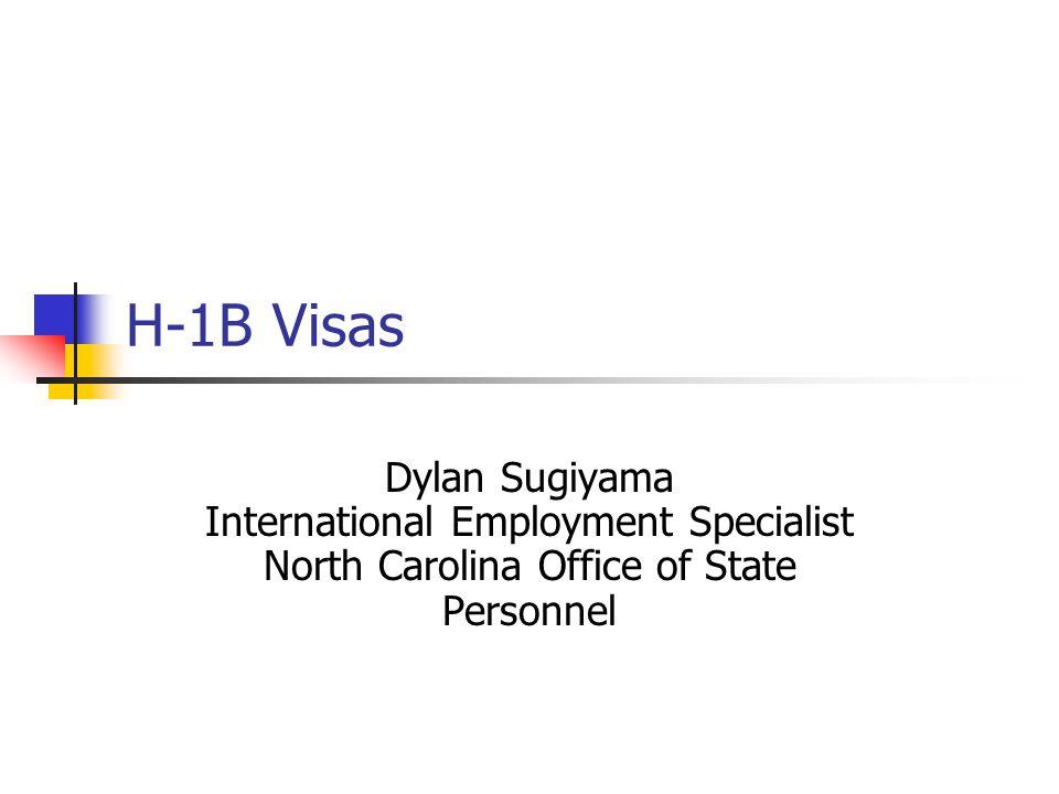 H-1B Visas Dylan Sugiyama International Employment Specialist North Carolina Office of State Personnel