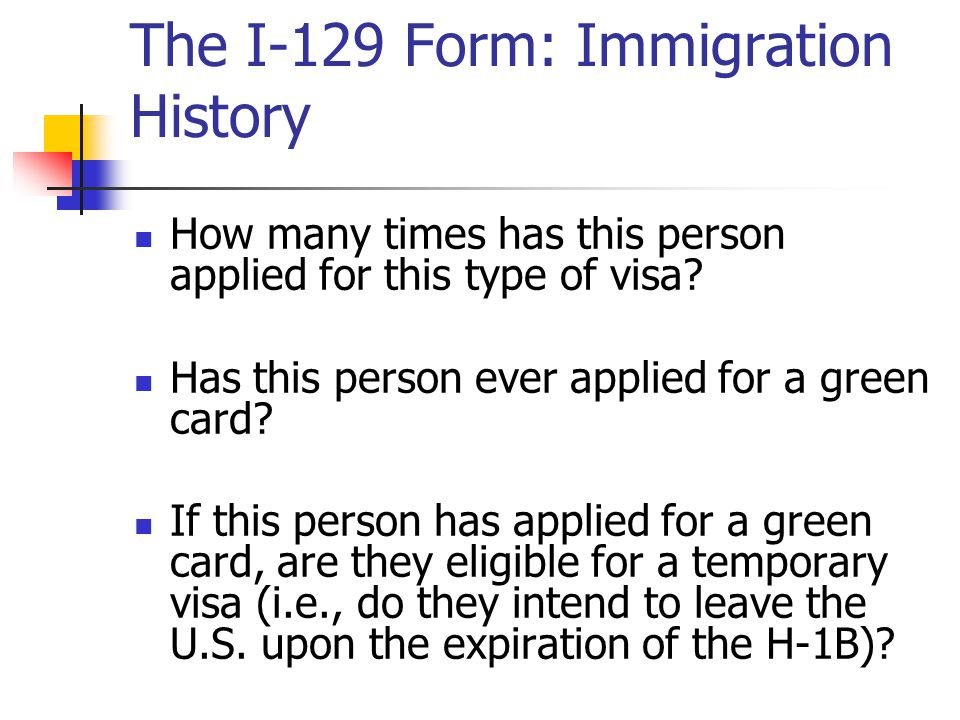 The I-129 Form: Immigration History How many times has this person applied for this type of visa? Has this person ever applied for a green card? If th