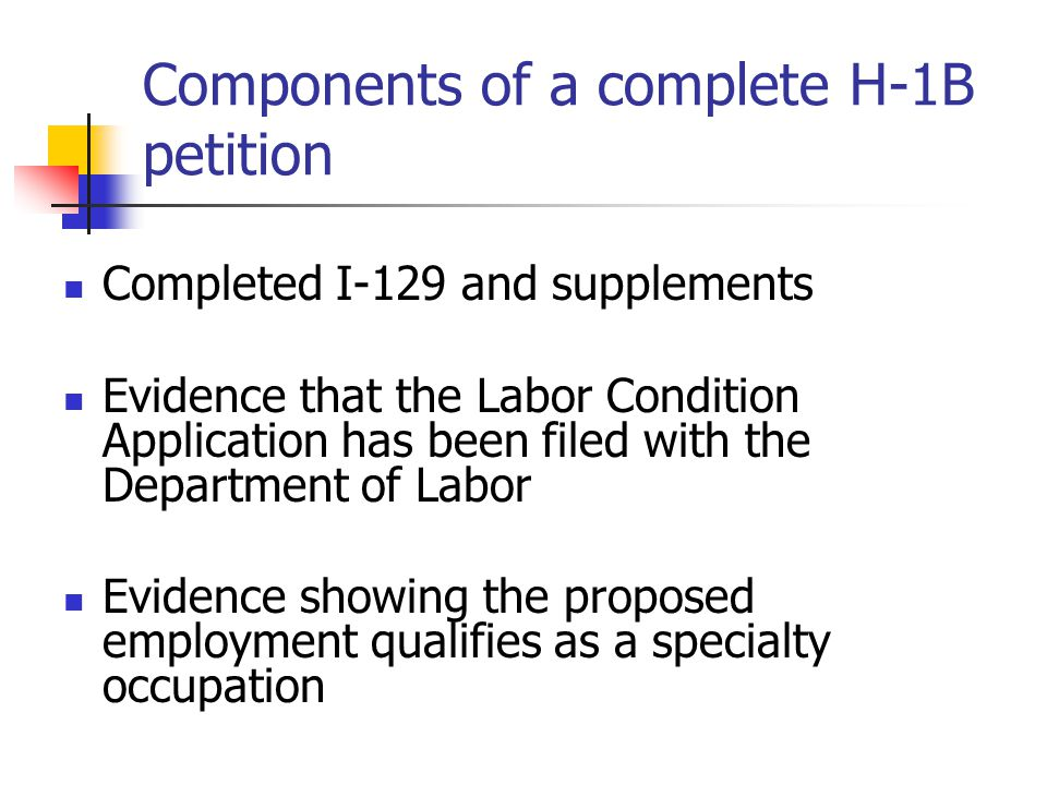 Components of a complete H-1B petition Completed I-129 and supplements Evidence that the Labor Condition Application has been filed with the Departmen