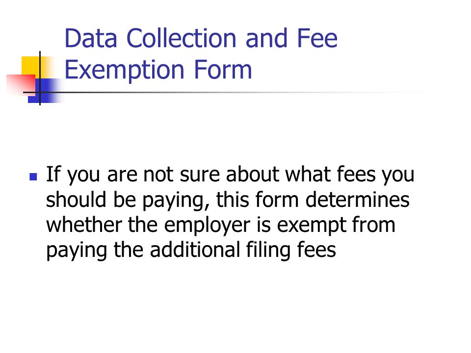 Data Collection and Fee Exemption Form If you are not sure about what fees you should be paying, this form determines whether the employer is exempt f